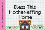 bless this mother-effing house